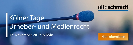 Kölner Tage Urheber- und Medienrecht 2017 - 17.11.2017